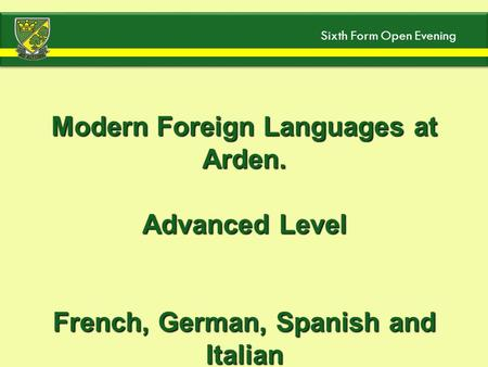 Modern Foreign Languages at Arden. Advanced Level French, German, Spanish and Italian Sixth Form Open Evening.