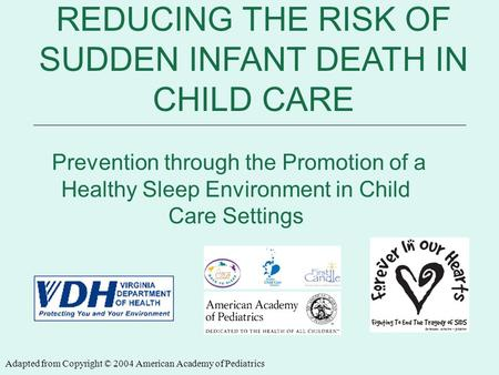 6/12/2014 REDUCING THE RISK OF SIDS Presented by: REDUCING THE RISK OF SUDDEN INFANT DEATH IN CHILD CARE Prevention through the Promotion of a Healthy.