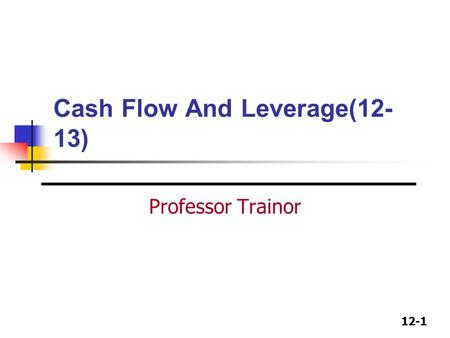 Cash Flow And Leverage(12-13)