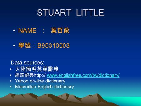 STUART LITTLE NAME : B95310003 Data sources:  Yahoo on-line dictionary Macmillan.