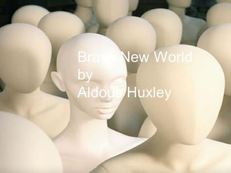 Brave New World by Aldous Huxley. Plan for class Day 1 (Friday): BNW Analytical Writing Practice (PPT Slide 3) – 3 highlighted passages (return the sheet)