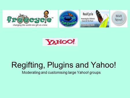 Regifting, Plugins and Yahoo! Moderating and customising large Yahoo! groups.