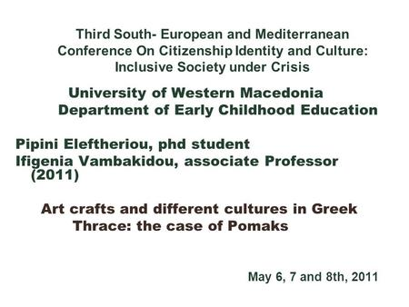 Third South- European and Mediterranean Conference On Citizenship Identity and Culture: Inclusive Society under Crisis University of Western Macedonia.