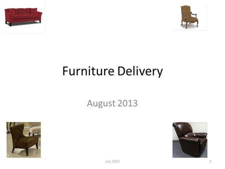 Furniture Delivery August 2013 July 20131. Furniture Delivery Over 300 new furniture items available for delivery starting August 1, 2013 Most markets.