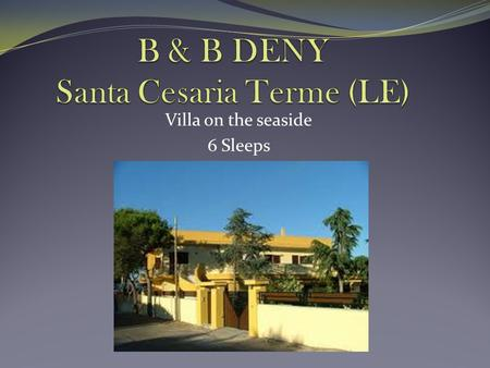 Villa on the seaside 6 Sleeps. Type: Villa on the seaside Total Sleeps: 6 (2 Double bedrooms, 1 bedroom with 4 bunk-beds) Location: Santa Cesarea Terme.