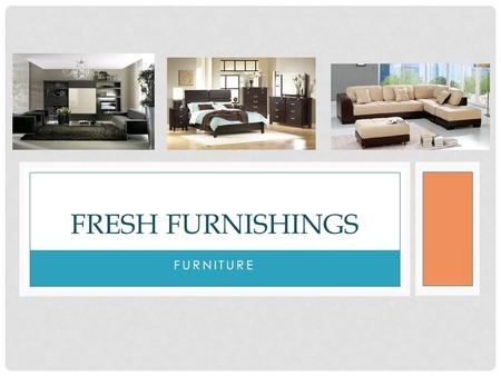 Fresh furnishings furniture.