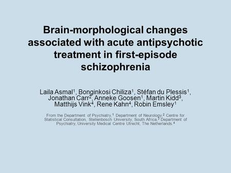 Brain-morphological changes associated with acute antipsychotic treatment in first-episode schizophrenia Laila Asmal1, Bonginkosi Chiliza1, Stéfan du Plessis1,