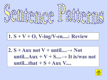 2. S + Aux not V + until.... Not until...Aux + V + S.... It is/was not until...that + S + Aux V.... 1. S + V + O, V-ing/V-en....: Review.