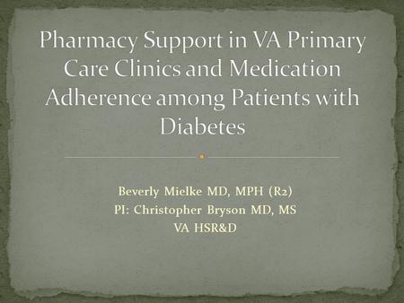 Beverly Mielke MD, MPH (R2) PI: Christopher Bryson MD, MS VA HSR&D.