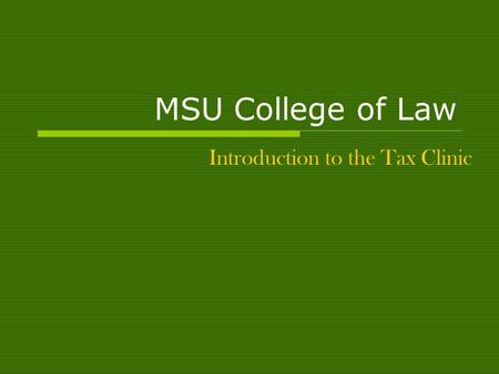 MSU College of Law Introduction to the Tax Clinic.