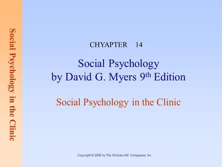 Social Psychology in the Clinic Copyright © 2008 by The McGraw-Hill Companies, Inc. Social Psychology by David G. Myers 9 th Edition Social Psychology.