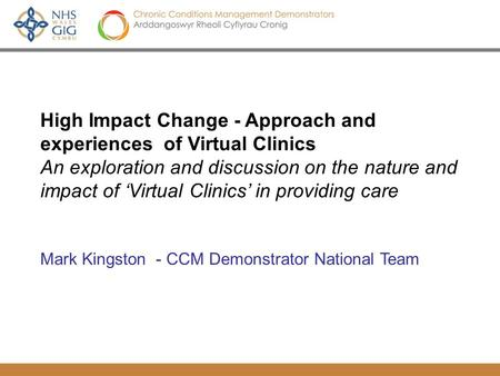 CCM Demonstrators – Deliverables, Evidence and Mainstreaming National CCM Cop April 22 nd 2010 Roger Richards, Mark Kingston High Impact Change - Approach.