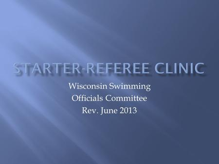Wisconsin Swimming Officials Committee Rev. June 2013.