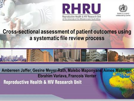 Cross-sectional assessment of patient outcomes using a systematic file review process Ambereen Jaffer, Gesine Meyer-Rath, Malebo Maponyane, Aimee Malingan,