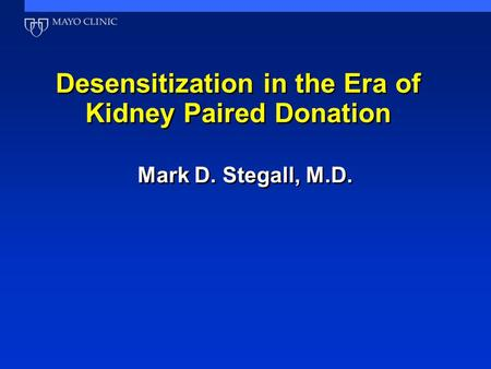 Desensitization in the Era of Kidney Paired Donation Mark D. Stegall, M.D.