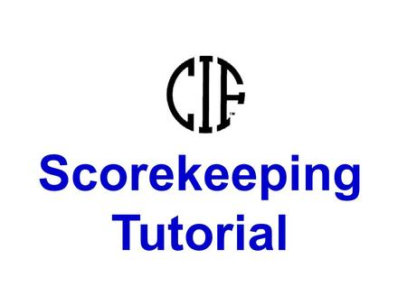 Scorekeeping Tutorial. SCORING CLINIC PREFACE This is a tutorial created to assist referees and high school scorers with CIF scoring procedures. Text.