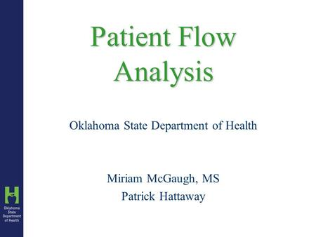 Patient Flow Analysis Oklahoma State Department of Health Miriam McGaugh, MS Patrick Hattaway.