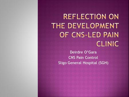 Deirdre OGara CNS Pain Control Sligo General Hospital (SGH)
