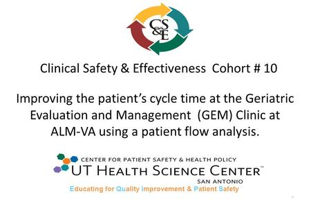 1 Clinical Safety & Effectiveness Cohort # 10 Improving the patients cycle time at the Geriatric Evaluation and Management (GEM) Clinic at ALM-VA using.