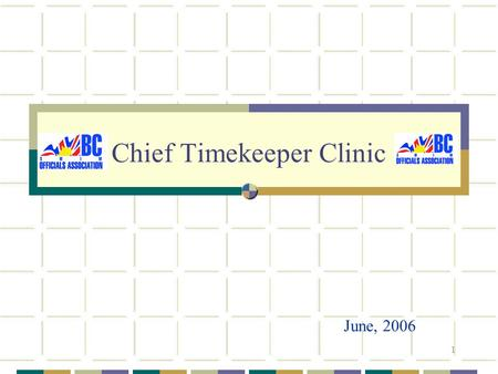 1 Chief Timekeeper Clinic June, 2006. 2 Chief Timekeeper Role Of all the intermediate positions, Chief Timekeeper is probably the most straightforward.