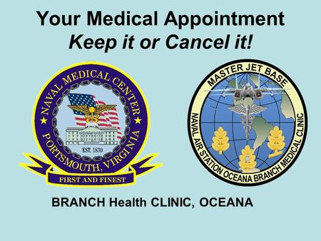 Your Medical Appointment Keep it or Cancel it! BRANCH Health CLINIC, OCEANA.