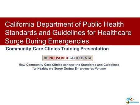 Clinic Training Presentation Community Care Clinics Training Presentation California Department of Public Health Standards and Guidelines for Healthcare.