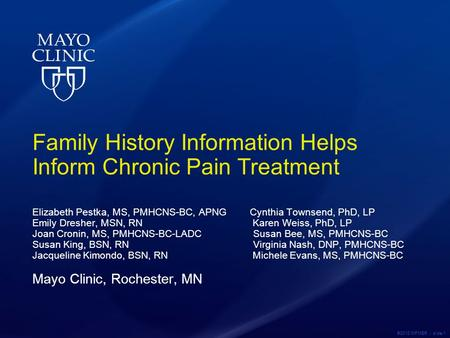 ©2012 MFMER | slide-1 Family History Information Helps Inform Chronic Pain Treatment Elizabeth Pestka, MS, PMHCNS-BC, APNG Cynthia Townsend, PhD, LP Emily.