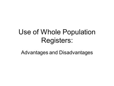 Use of Whole Population Registers:
