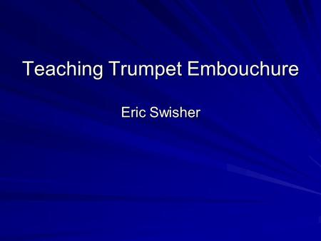 Teaching Trumpet Embouchure Eric Swisher