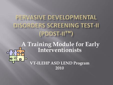 A Training Module for Early Interventionists VT-ILEHP ASD LEND Program 2010.
