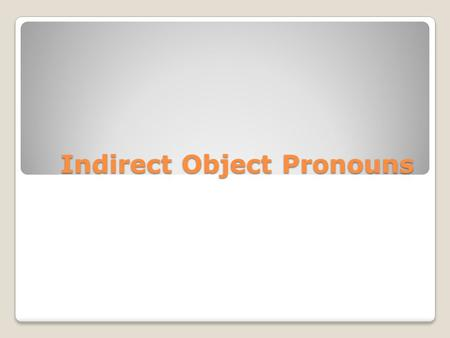Indirect Object Pronouns. What is an indirect object? The indirect object of a sentence is the recipient of the direct object. The indirect object answers.