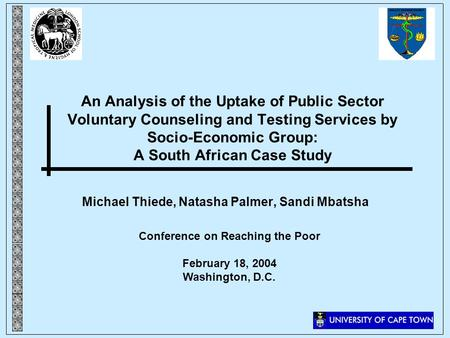 An Analysis of the Uptake of Public Sector Voluntary Counseling and Testing Services by Socio-Economic Group: A South African Case Study Michael Thiede,