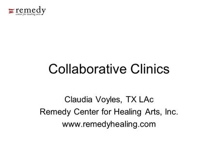 Collaborative Clinics Claudia Voyles, TX LAc Remedy Center for Healing Arts, Inc. www.remedyhealing.com.