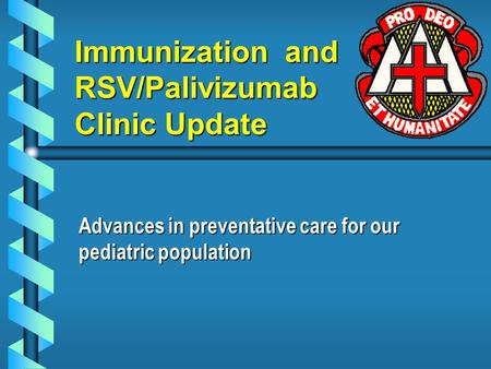 Immunization and RSV/Palivizumab Clinic Update Advances in preventative care for our pediatric population.