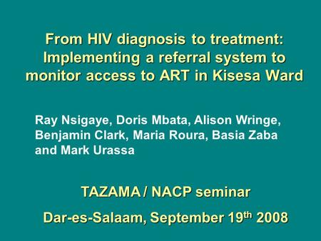 From HIV diagnosis to treatment: Implementing a referral system to monitor access to ART in Kisesa Ward Ray Nsigaye, Doris Mbata, Alison Wringe, Benjamin.