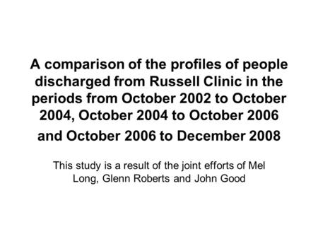 A comparison of the profiles of people discharged from Russell Clinic in the periods from October 2002 to October 2004, October 2004 to October 2006 and.
