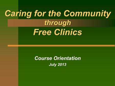 Caring for the Community through Free Clinics Course Orientation July 2013.