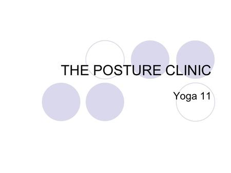THE POSTURE CLINIC Yoga 11. Posture Perfect! Good posture is important for your body. Understanding and practicing correct posture is extremely important.