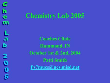 Chemistry Lab 2005 Coaches Clinic Hammond, IN October 1st & 2nd, 2004 Patti Smith