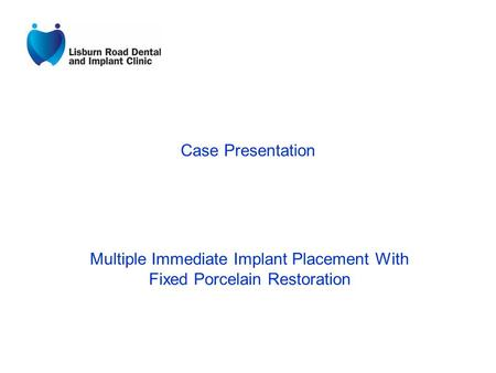 Case Presentation Multiple Immediate Implant Placement With Fixed Porcelain Restoration.