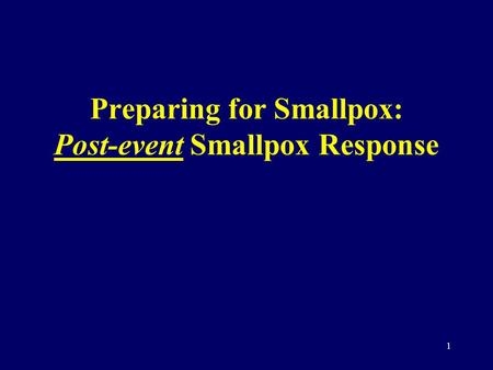 1 Preparing for Smallpox: Post-event Smallpox Response.