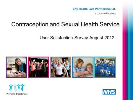 Contraception and Sexual Health Service User Satisfaction Survey August 2012.