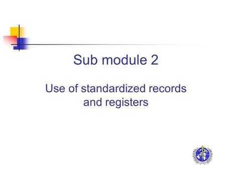 Sub module 2 Use of standardized records and registers.