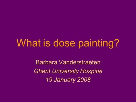 Barbara Vanderstraeten Ghent University Hospital 19 January 2008