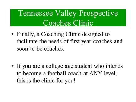 Tennessee Valley Prospective Coaches Clinic Finally, a Coaching Clinic designed to facilitate the needs of first year coaches and soon-to-be coaches.