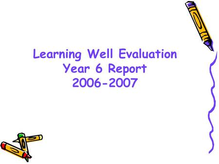 Learning Well Evaluation Year 6 Report 2006-2007.