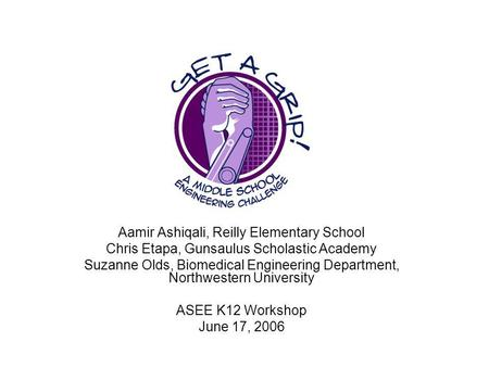 Aamir Ashiqali, Reilly Elementary School Chris Etapa, Gunsaulus Scholastic Academy Suzanne Olds, Biomedical Engineering Department, Northwestern University.