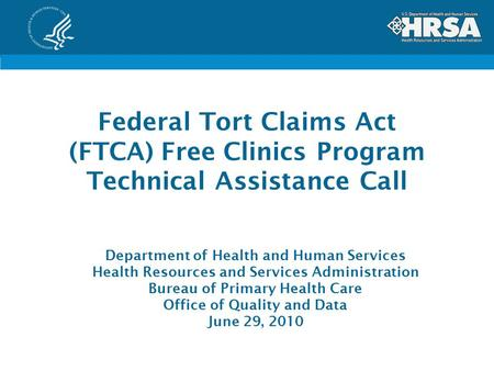 Federal Tort Claims Act (FTCA) Free Clinics Program Technical Assistance Call Department of Health and Human Services Health Resources and Services Administration.