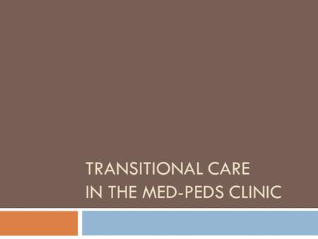 TRANSITIONAL CARE IN THE MED-PEDS CLINIC. Objectives 1. To understand the definition and concept of transitional care. 2. To gain knowledge on transitioning.