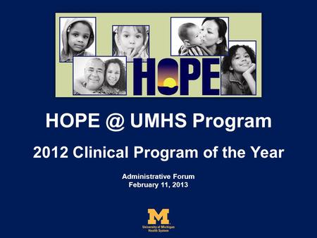 UMHS Program 2012 Clinical Program of the Year Administrative Forum February 11, 2013.